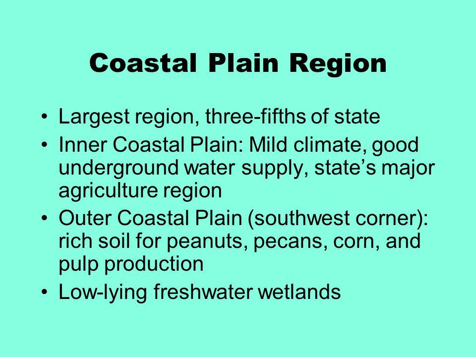 Coastal Plain Region Largest region, three-fifths of state Inner Coastal Plain: Mild climate, good underground water supply, state's major agriculture