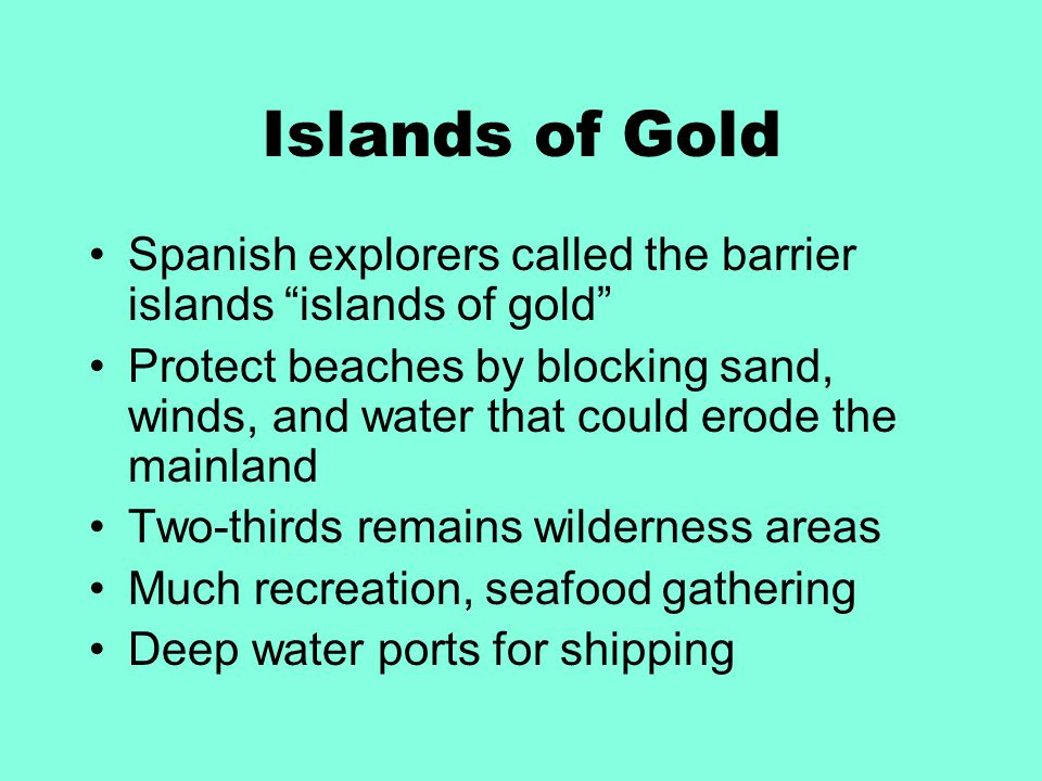 """Islands of Gold Spanish explorers called the barrier islands """"islands of gold"""" Protect beaches by blocking sand, winds, and water that could erode the"""