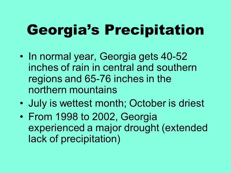 Georgia's Precipitation In normal year, Georgia gets 40-52 inches of rain in central and southern regions and 65-76 inches in the northern mountains J