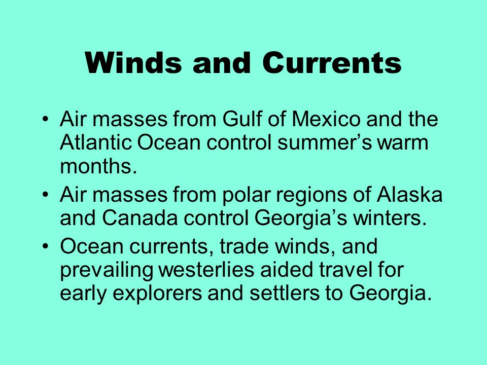 Winds and Currents Air masses from Gulf of Mexico and the Atlantic Ocean control summer's warm months. Air masses from polar regions of Alaska and Can