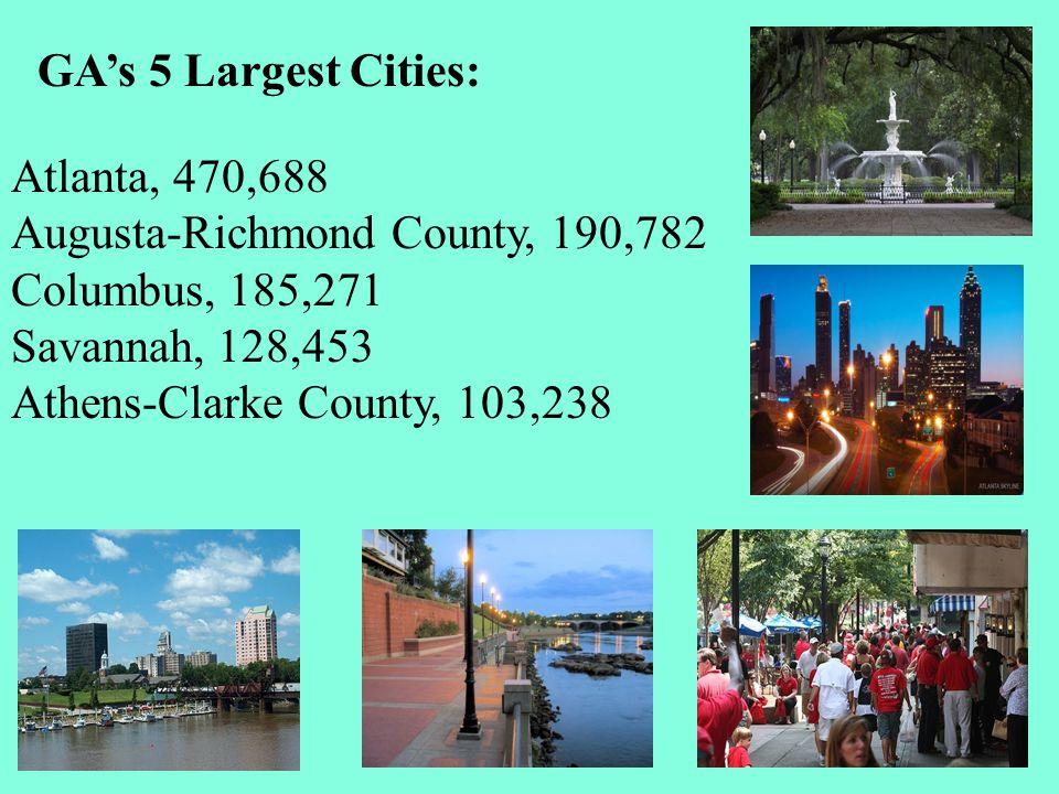GA's 5 Largest Cities: Atlanta, 470,688 Augusta-Richmond County, 190,782 Columbus, 185,271 Savannah, 128,453 Athens-Clarke County, 103,238