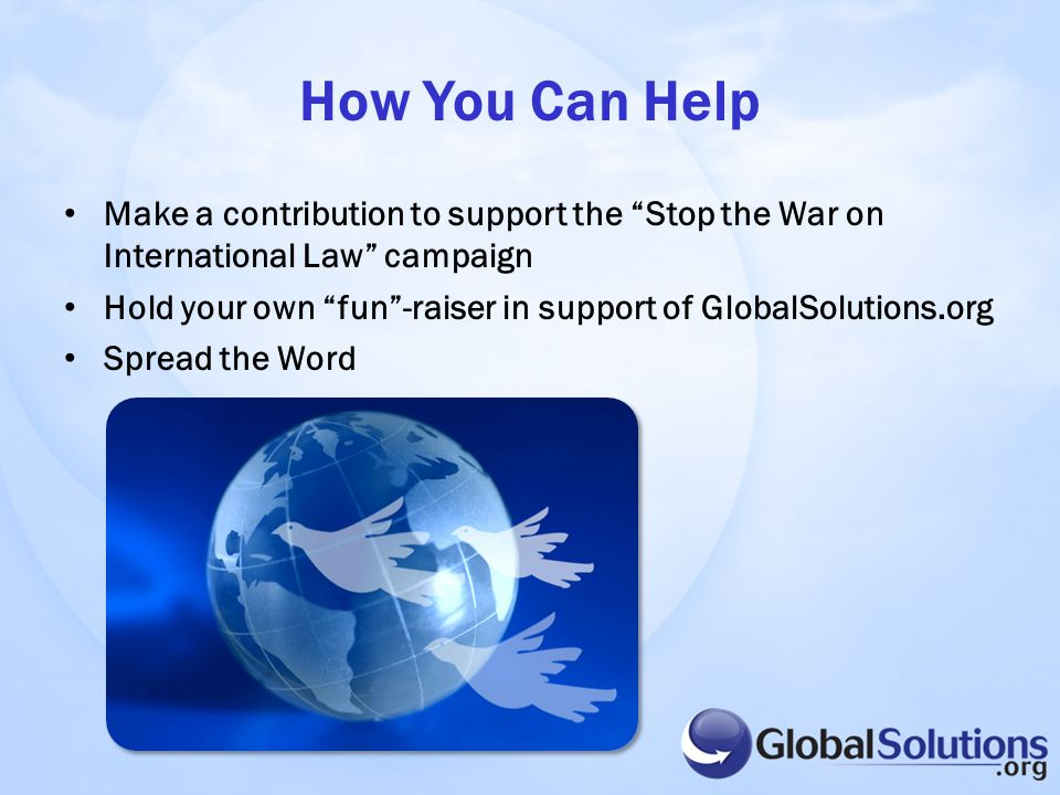 "How You Can Help Make a contribution to support the ""Stop the War on International Law"" campaign Hold your own ""fun""-raiser in support of GlobalSoluti"