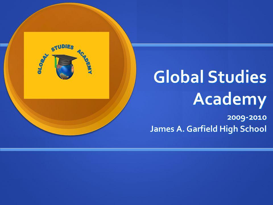 Global Studies Academy 2009-2010 James A. Garfield High School