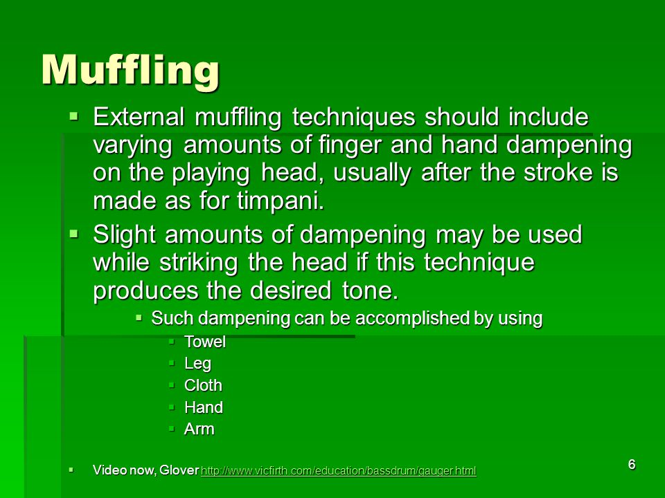 6 Muffling  External muffling techniques should include varying amounts of finger and hand dampening on the playing head, usually after the stroke is