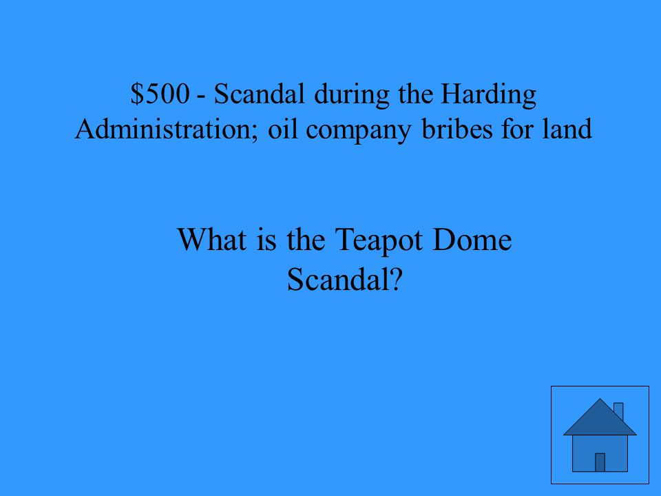 Scandal during the Harding Administration; oil company bribes for land
