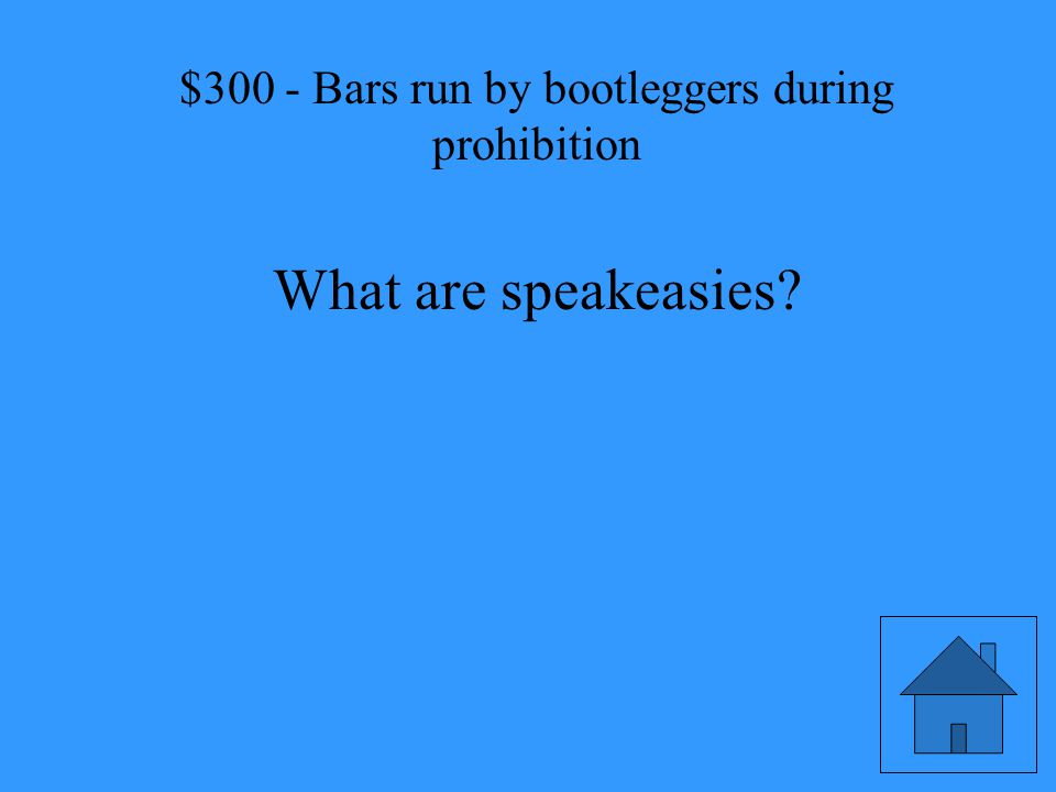 $300 - Bars run by bootleggers during prohibition What are speakeasies?