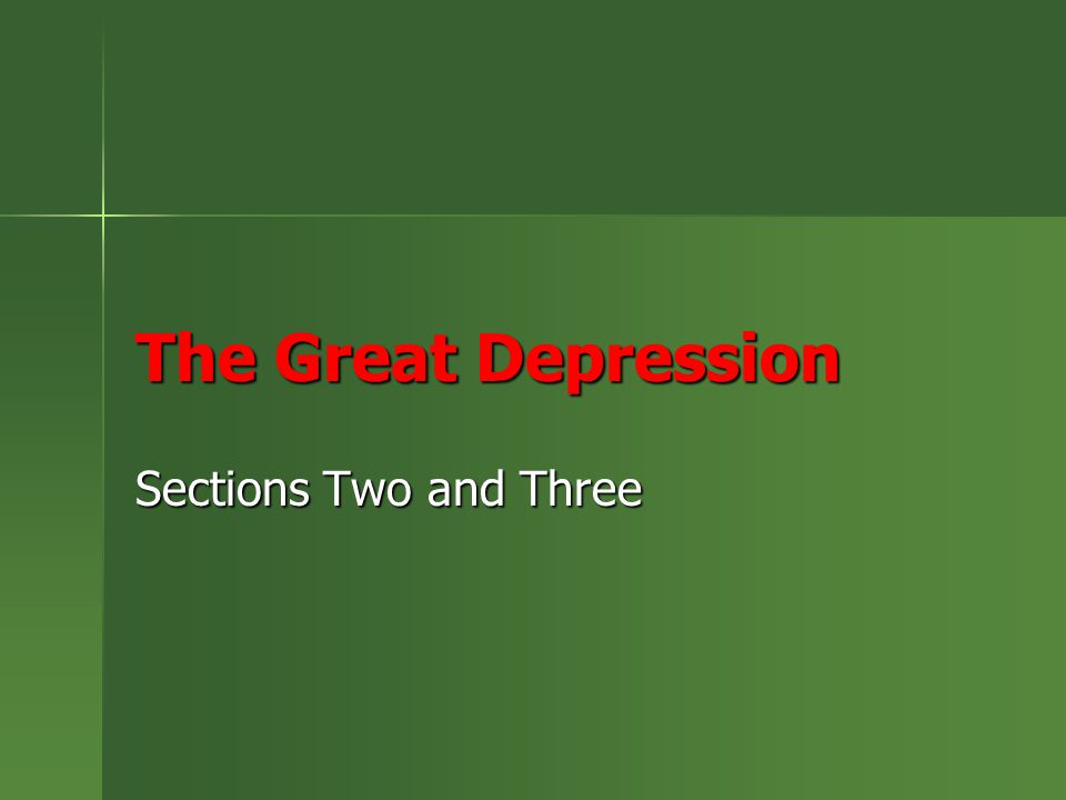 The Great Depression Sections Two and Three