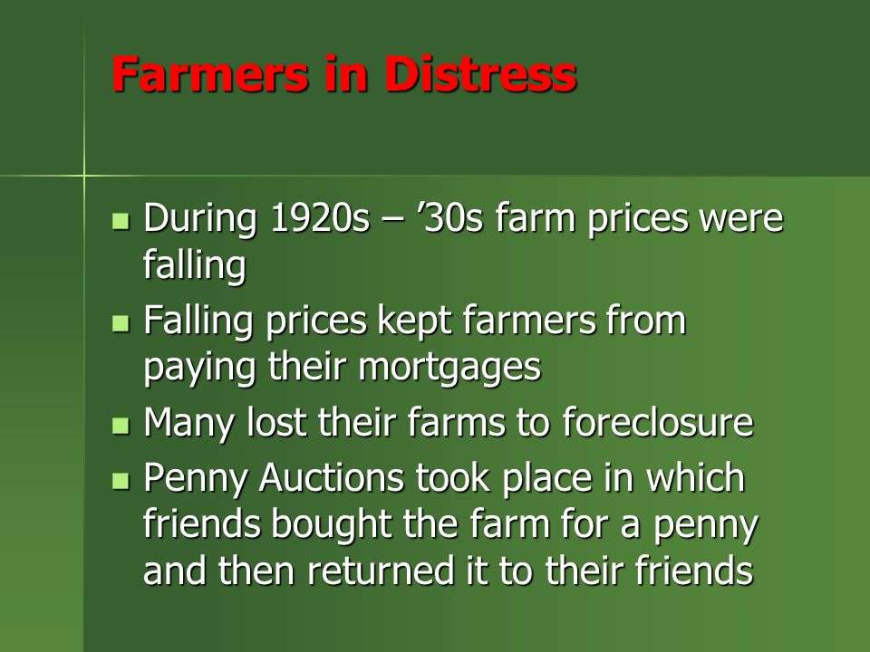 Farmers in Distress During 1920s – '30s farm prices were falling During 1920s – '30s farm prices were falling Falling prices kept farmers from paying