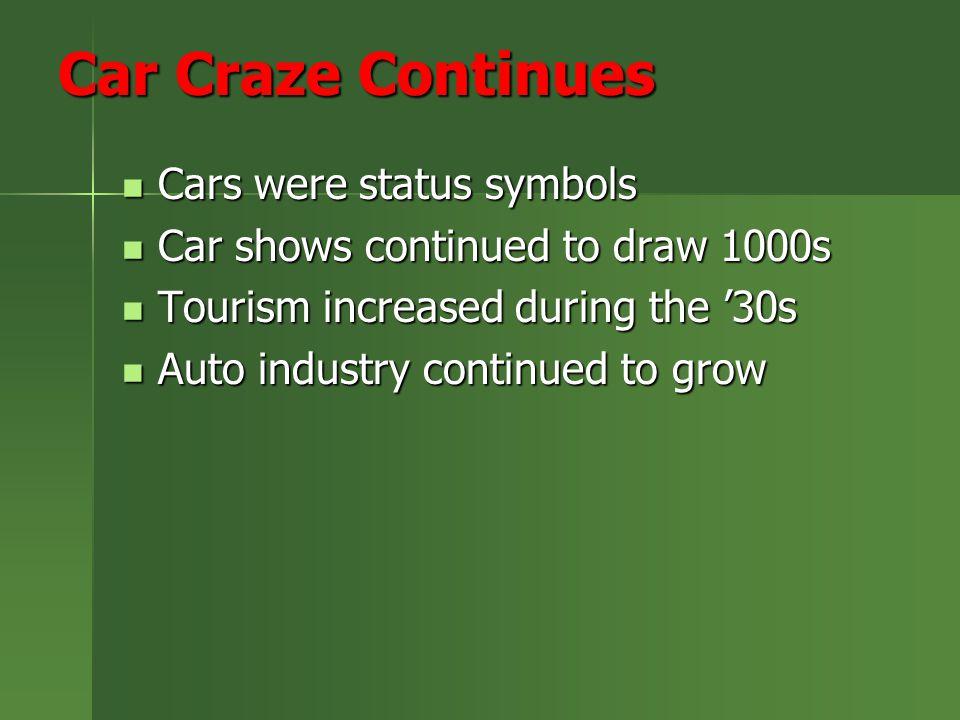 Car Craze Continues Cars were status symbols Cars were status symbols Car shows continued to draw 1000s Car shows continued to draw 1000s Tourism incr