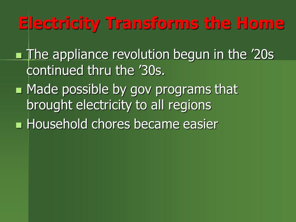 Electricity Transforms the Home The appliance revolution begun in the '20s continued thru the '30s. The appliance revolution begun in the '20s continu