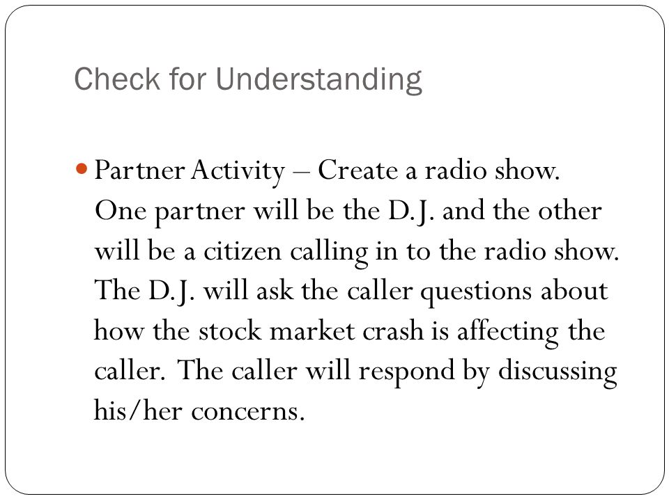 Check for Understanding Partner Activity – Create a radio show. One partner will be the D.J. and the other will be a citizen calling in to the radio s