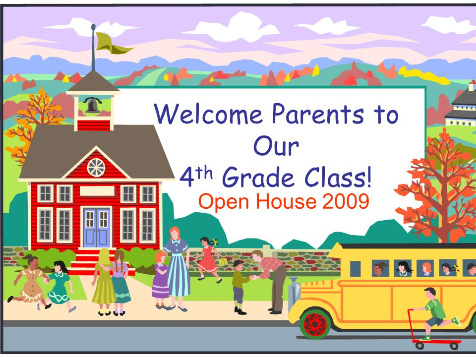 Welcome Parents to Our 4 th Grade Class! Open House 2009