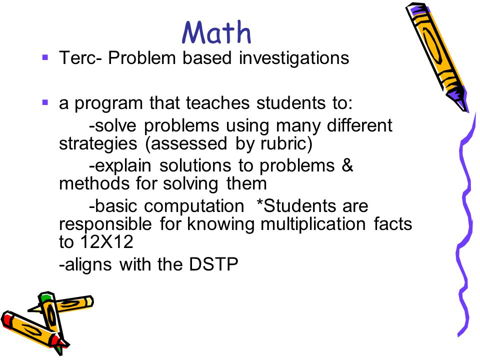Math  Terc- Problem based investigations  a program that teaches students to: -solve problems using many different strategies (assessed by rubric) -
