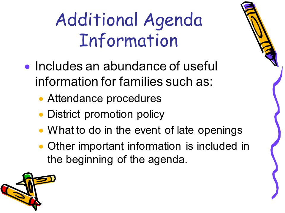 Additional Agenda Information  Includes an abundance of useful information for families such as:  Attendance procedures  District promotion policy