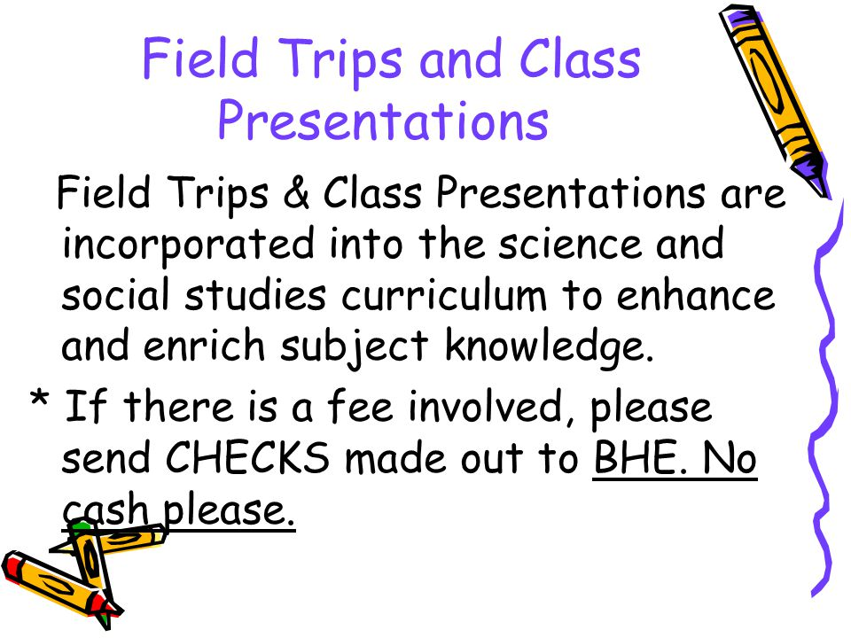 Field Trips and Class Presentations Field Trips & Class Presentations are incorporated into the science and social studies curriculum to enhance and e