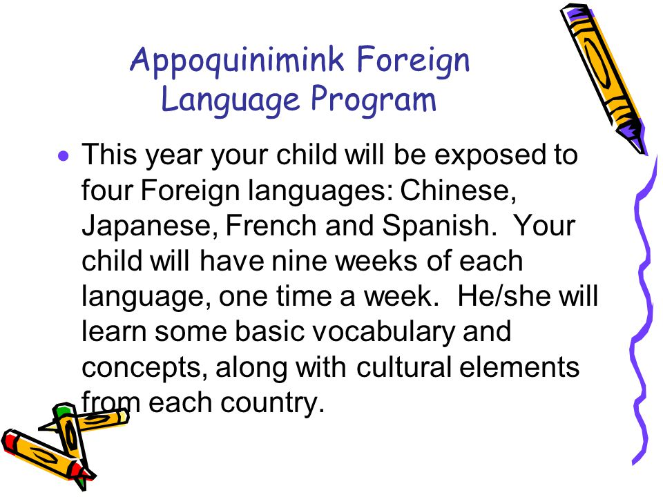 Appoquinimink Foreign Language Program  This year your child will be exposed to four Foreign languages: Chinese, Japanese, French and Spanish. Your c