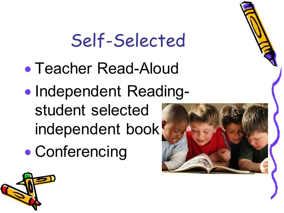Self-Selected  Teacher Read-Aloud  Independent Reading- student selected independent book  Conferencing