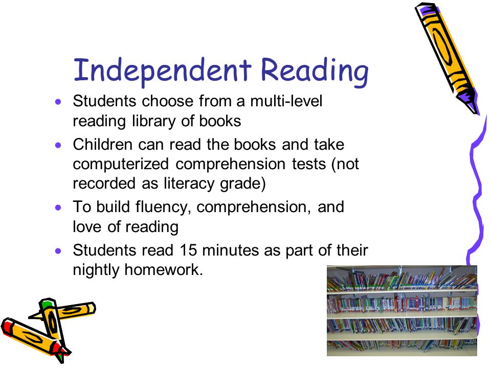 Independent Reading  Students choose from a multi-level reading library of books  Children can read the books and take computerized comprehension te