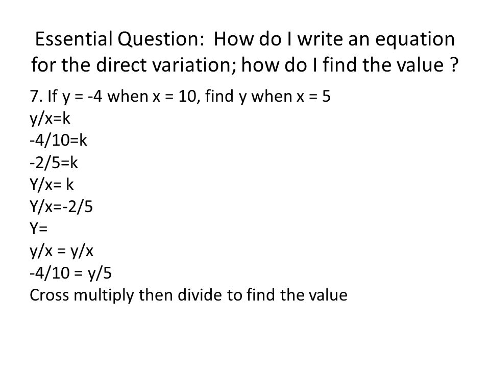 Essential Question: How do I write an equation for the direct variation; how do I find the value .