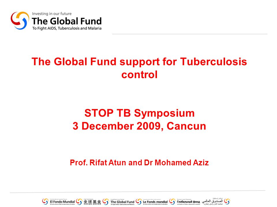 The Global Fund support for Tuberculosis control STOP TB Symposium 3 December 2009, Cancun Prof.