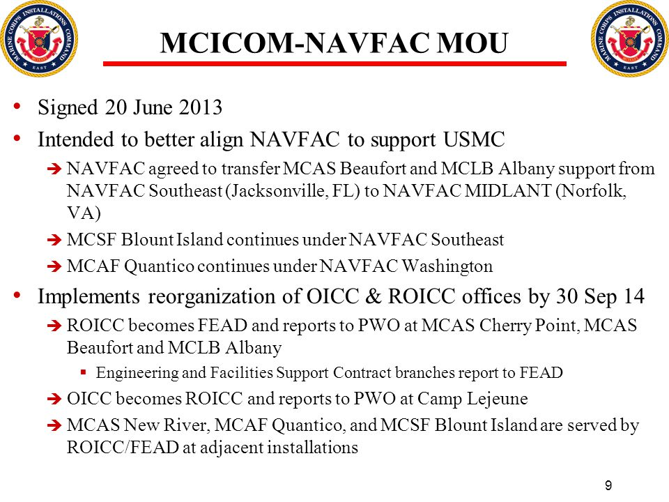 MCICOM-NAVFAC MOU Signed 20 June 2013 Intended to better align NAVFAC to support USMC  NAVFAC agreed to transfer MCAS Beaufort and MCLB Albany suppor
