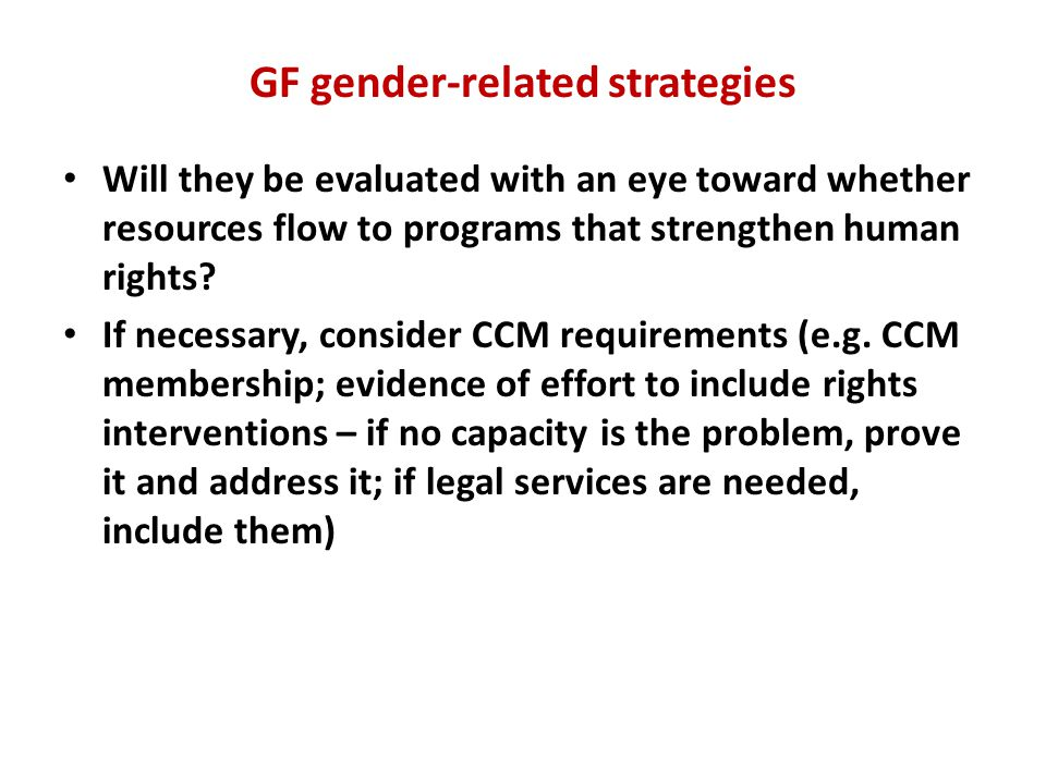 GF gender-related strategies Will they be evaluated with an eye toward whether resources flow to programs that strengthen human rights.