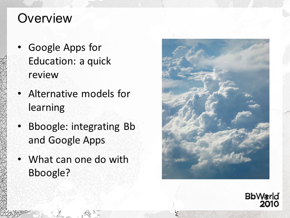 Overview Google Apps for Education: a quick review Alternative models for learning Bboogle: integrating Bb and Google Apps What can one do with Bboogle