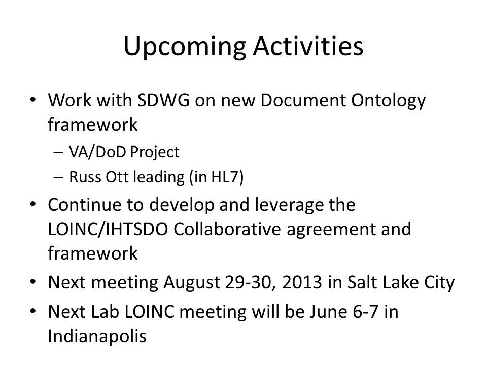 Upcoming Activities Work with SDWG on new Document Ontology framework – VA/DoD Project – Russ Ott leading (in HL7) Continue to develop and leverage th