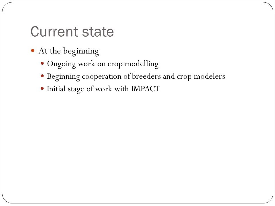 Activities ahead A dual track approach: Economic modelling: IMPACT training in May Gain understanding of modeling of potato and sweet potato Identify directions for necessary improvements (parametrization, code) Perform simulations Integrate VCM results Carry out simulations Crop modelling: Further develop crop modeling with CIP models VCM process (model improvement, parametrization, itraits, data gathering) Cooperation between breeders and crop modelers Carry out VCM simulations