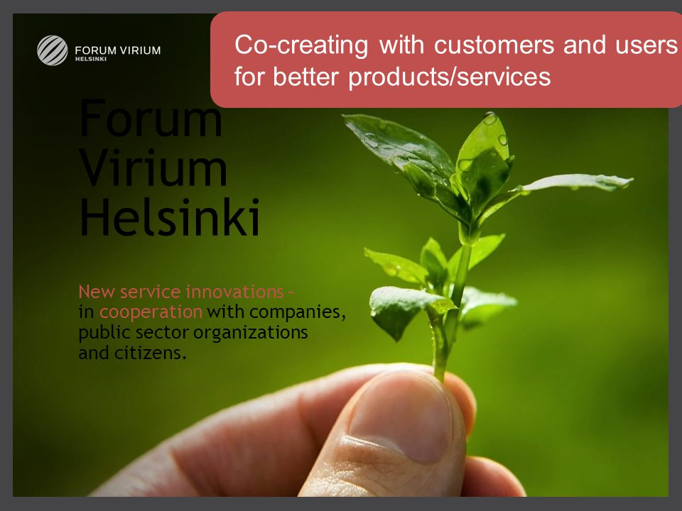 Forum Virium Helsinki New service innovations – in cooperation with companies, public sector organizations and citizens.