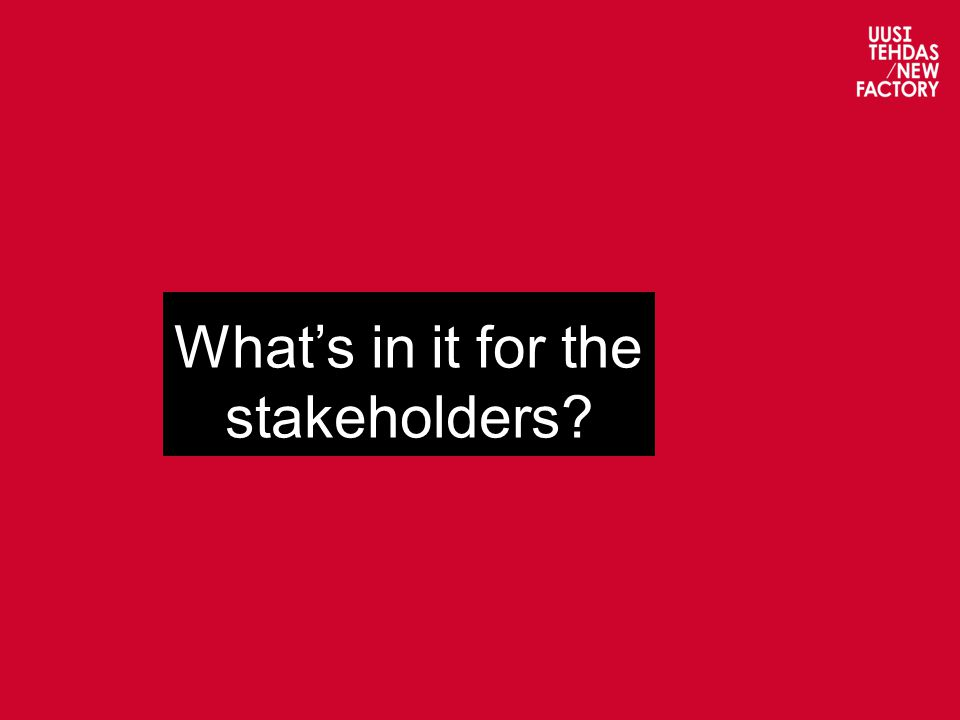 What's in it for the stakeholders