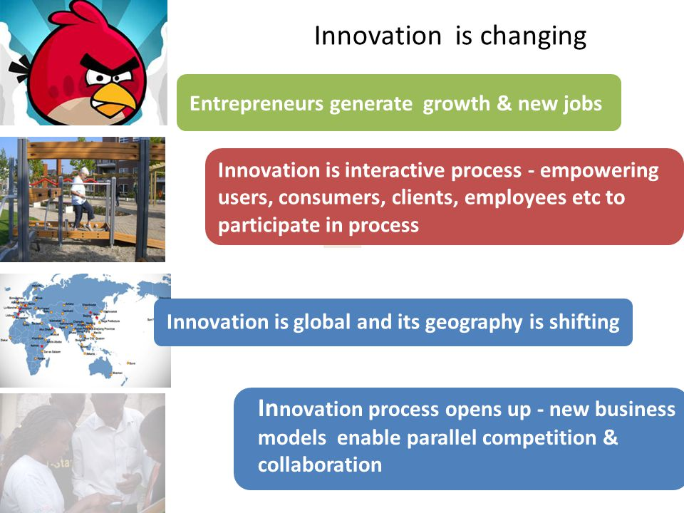 © Advansis 2010 Innovation is changing Innovation is global and its geography is shifting Entrepreneurs generate growth & new jobs In novation process opens up - new business models enable parallel competition & collaboration Innovation is interactive process - empowering users, consumers, clients, employees etc to participate in process