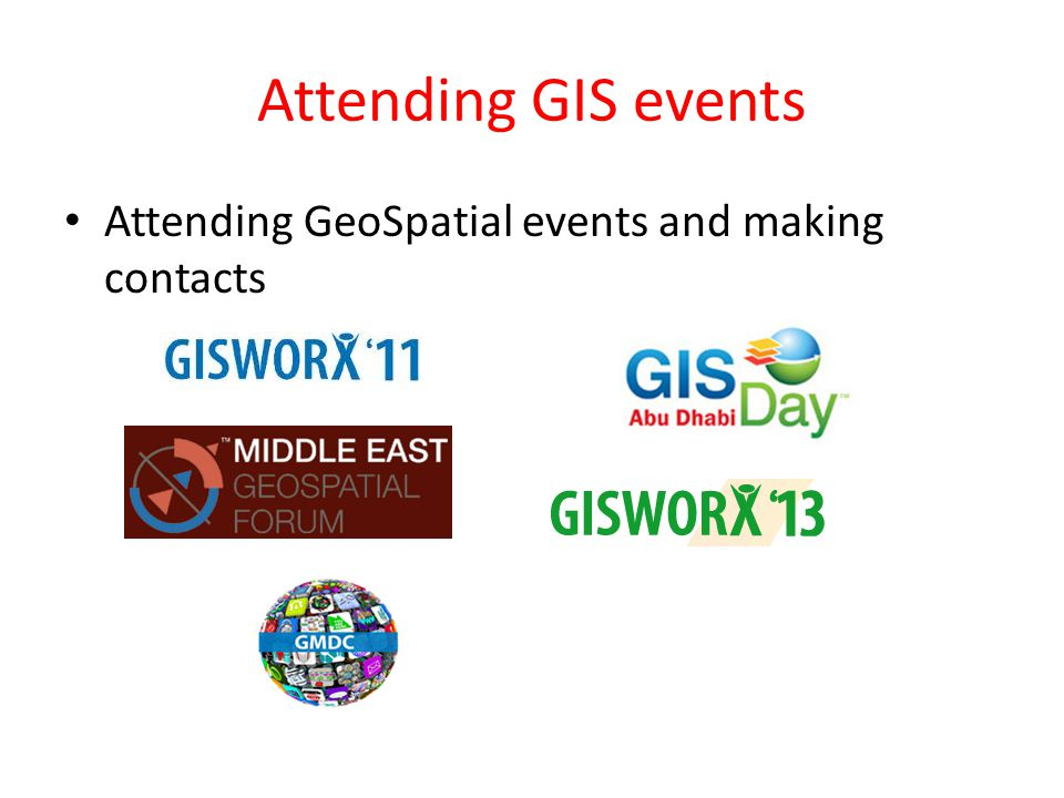 Attending GIS events Attending GeoSpatial events and making contacts