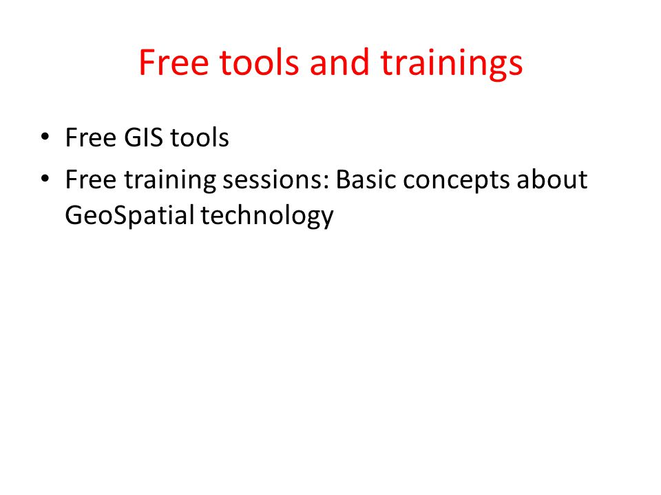 Free tools and trainings Free GIS tools Free training sessions: Basic concepts about GeoSpatial technology
