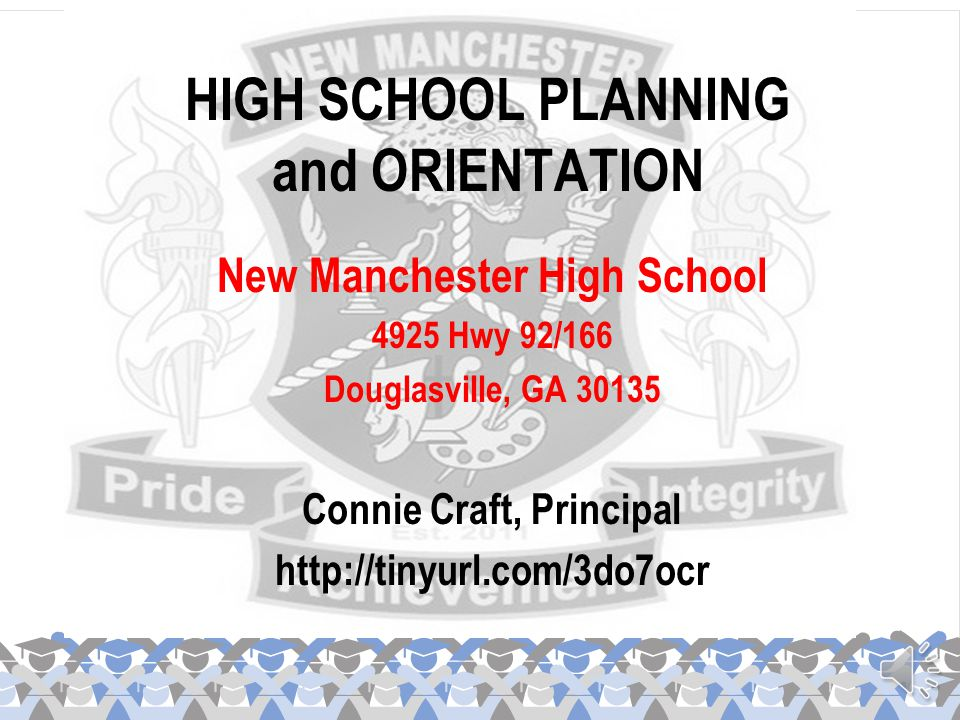 New Manchester High School 4925 Hwy 92/166 Douglasville, GA 30135 Connie Craft, Principal http://tinyurl.com/3do7ocr HIGH SCHOOL PLANNING and ORIENTATION