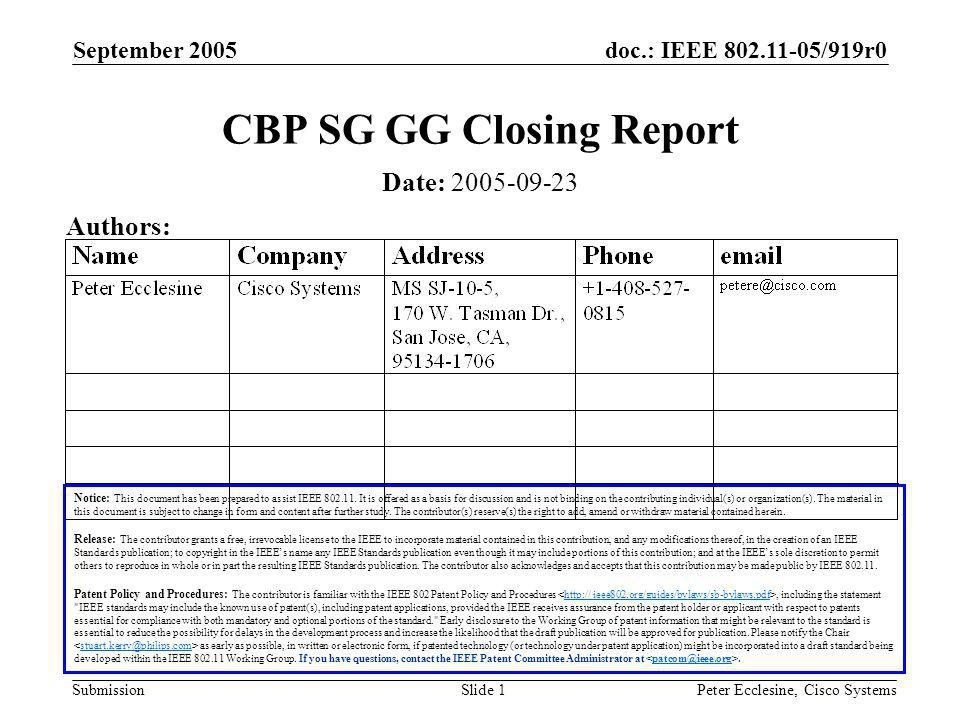 doc.: IEEE 802.11-05/919r0 Submission September 2005 Peter Ecclesine, Cisco SystemsSlide 1 CBP SG GG Closing Report Notice: This document has been prepared to assist IEEE 802.11.