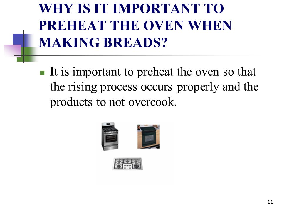 WHY IS IT IMPORTANT TO PREHEAT THE OVEN WHEN MAKING BREADS? It is important to preheat the oven so that the rising process occurs properly and the pro