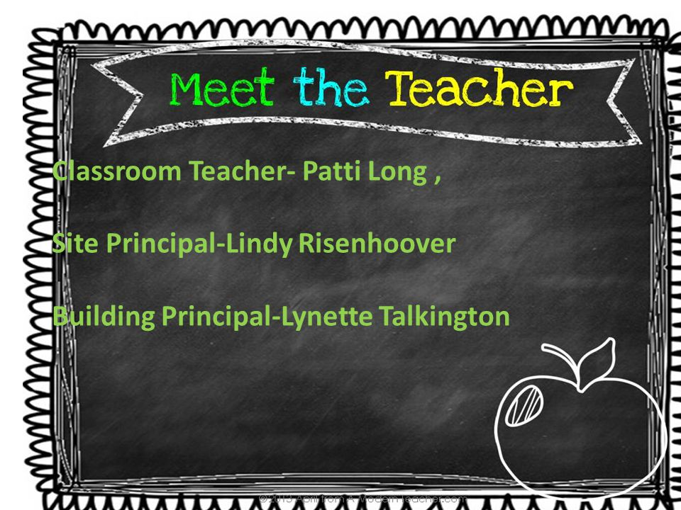 Classroom Teacher- Patti Long, Site Principal-Lindy Risenhoover Building Principal-Lynette Talkington