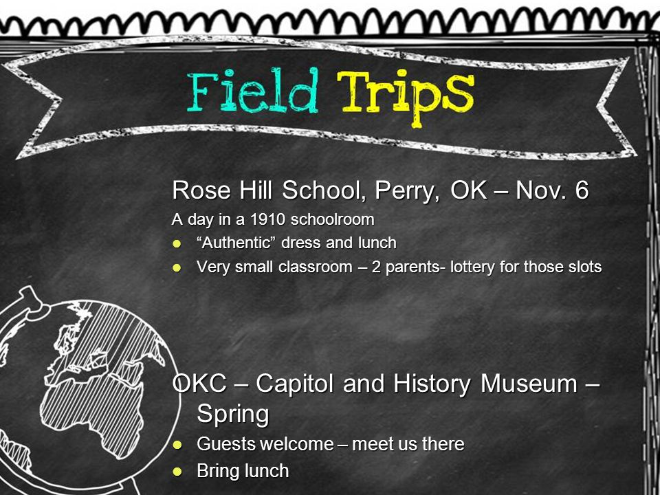 "Rose Hill School, Perry, OK – Nov. 6 A day in a 1910 schoolroom ""Authentic"" dress and lunch ""Authentic"" dress and lunch Very small classroom – 2 paren"