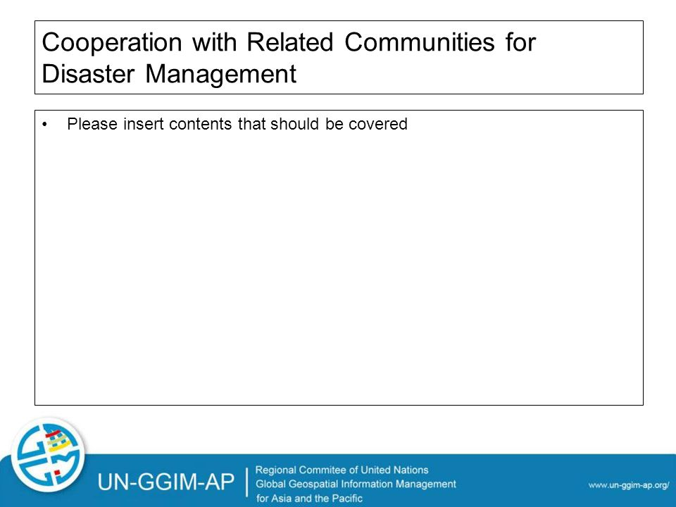 Cooperation with Related Communities for Disaster Management Please insert contents that should be covered
