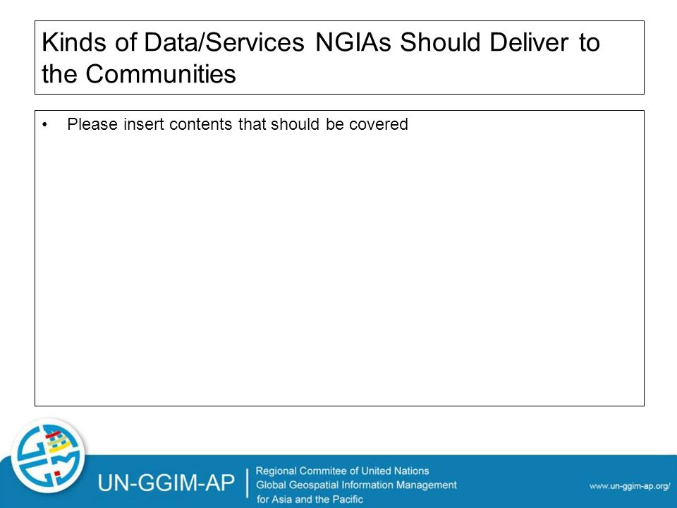 Kinds of Data/Services NGIAs Should Deliver to the Communities Please insert contents that should be covered