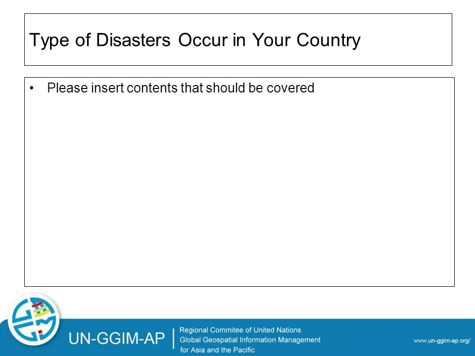 Type of Disasters Occur in Your Country Please insert contents that should be covered