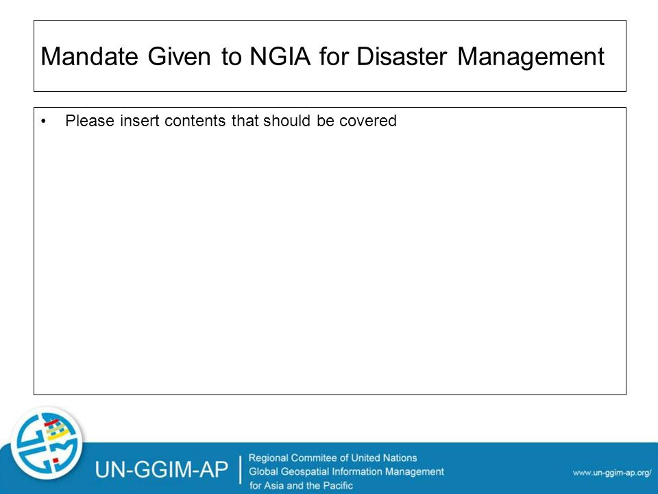 Mandate Given to NGIA for Disaster Management Please insert contents that should be covered