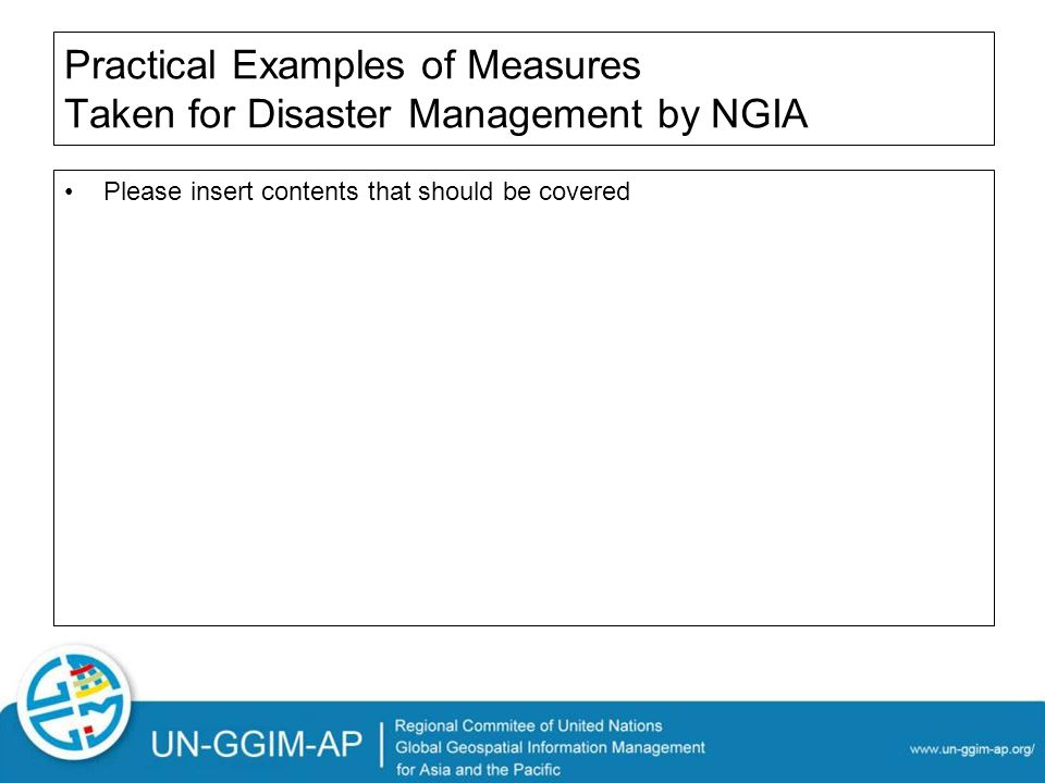 Practical Examples of Measures Taken for Disaster Management by NGIA Please insert contents that should be covered