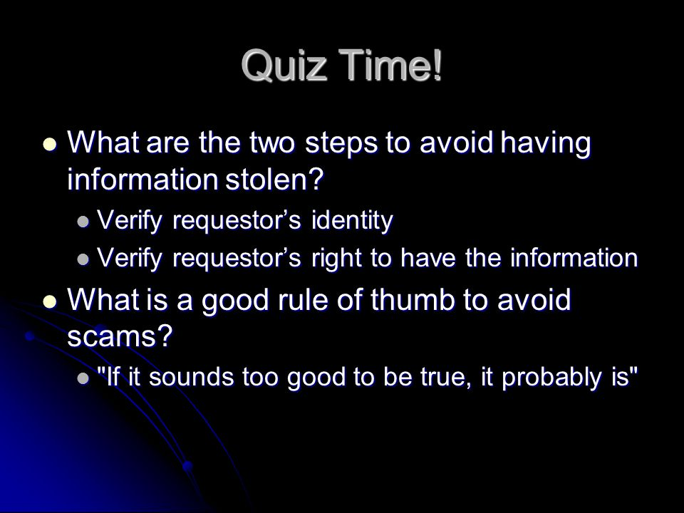 Quiz Time. What are the two steps to avoid having information stolen.