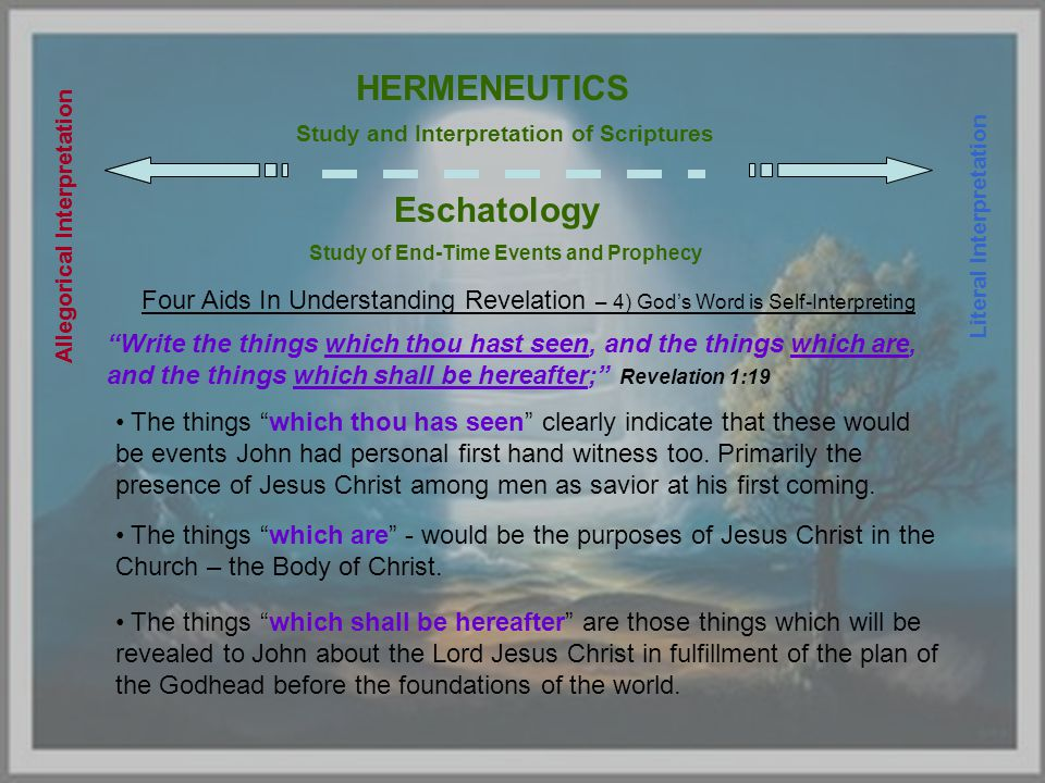 HERMENEUTICS Study and Interpretation of Scriptures Allegorical Interpretation Eschatology Study of End-Time Events and Prophecy Literal Interpretatio