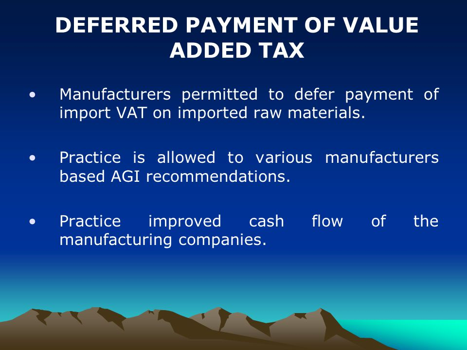 Manufacturers permitted to defer payment of import VAT on imported raw materials.