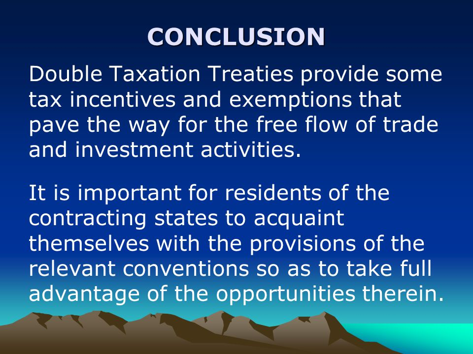 CONCLUSION Double Taxation Treaties provide some tax incentives and exemptions that pave the way for the free flow of trade and investment activities.