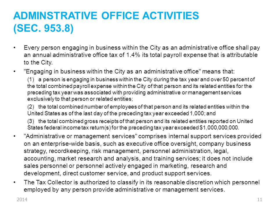 ADMINSTRATIVE OFFICE ACTIVITIES (SEC. 953.8) Every person engaging in business within the City as an administrative office shall pay an annual adminis