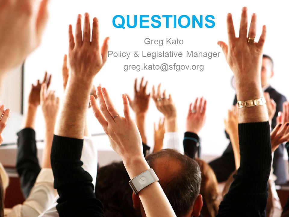 QUESTIONS Greg Kato Policy & Legislative Manager greg.kato@sfgov.org